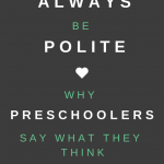 Always Be Polite: Why Preschoolers Say What They Think