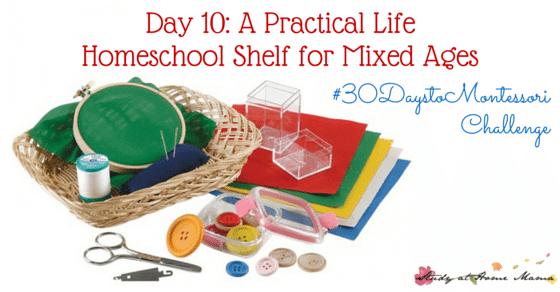 Day 10: A Practical Life Homeschool Shelf for Mixed Ages - Part of the #30daystoMontessori Challenge