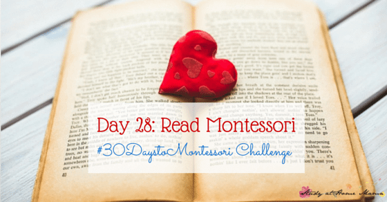 Read Montessori's own works or Montessori blogs to educate yourself and stay inspired in the Montessori Method - Part of the #30daystoMontessori Challenge