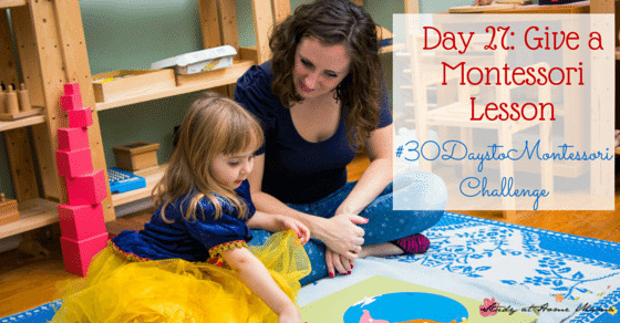 Day 27: Give a Montessori Lesson - This post breaks down what's important and encourages you not to get confused or caught up in the mundane details