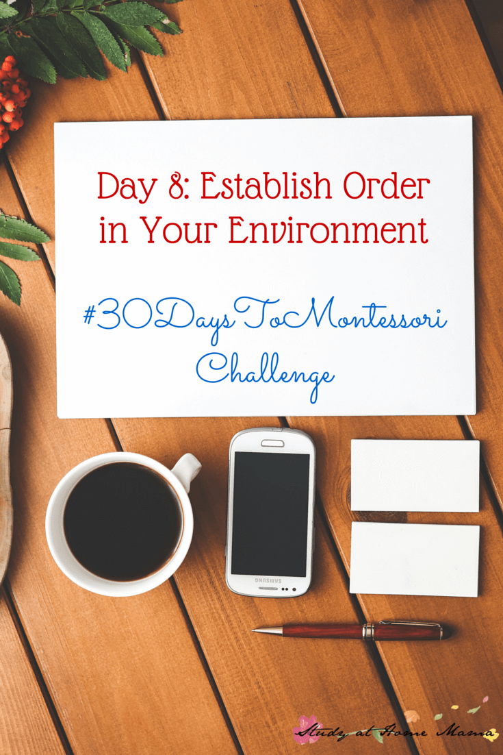 Establish Order and Organization in Your Home - Part of the #30daystoMontessori Challenge, encouraging parents to bring Montessori into their hearts and homes