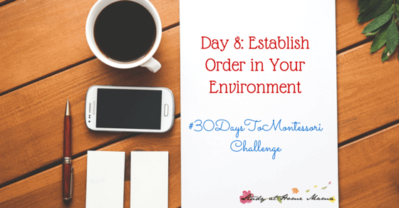 Day 8 of the #30DaystoMontessori Challenge: Establish Order in Your Environment