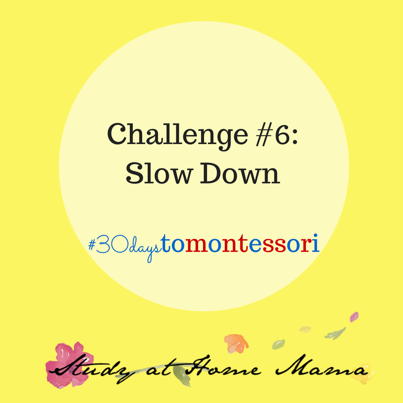 slow down #30daystoMontessori