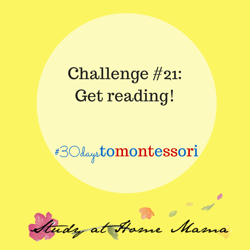 challenge 21: get reading #30daystoMontessori