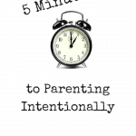 Five Minutes Towards Parenting Intentionally