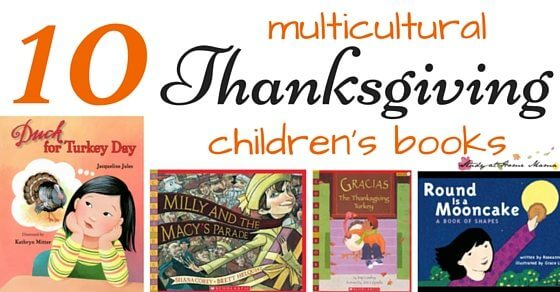 Top Ten List of Children's Multicultural Thanksgiving Books to encourage children aged 3-9 to celebrate and be thankful for diversity and its traditions.