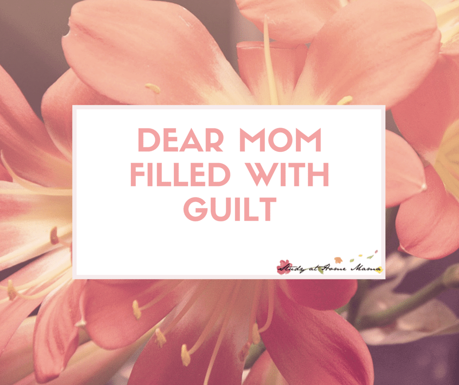 Dear Mom Filled with guilt