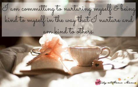 I am committing to nurturing myself & being kind to myself in the way that I nurture and am kind to others.