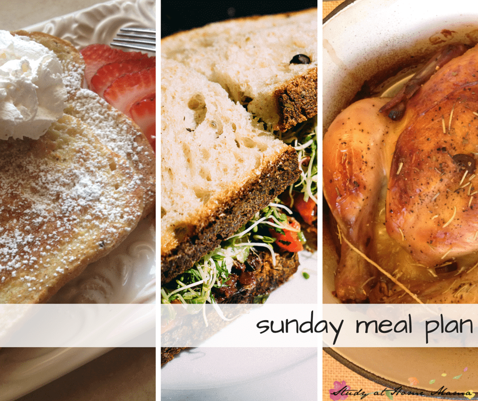 Sunday meal plan - vanilla french toast for breakfast, soup and sandwiches for lunch, and roast chicken with sides for supper