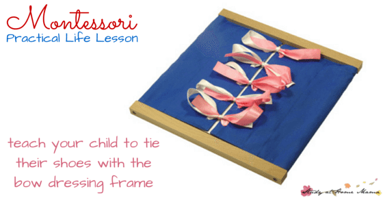 Montessori Practical Life Lesson for the Bow Tying Dressing Frame - Teach Children How to Tie their Shoes with this Simple Montessori Practical Life Material