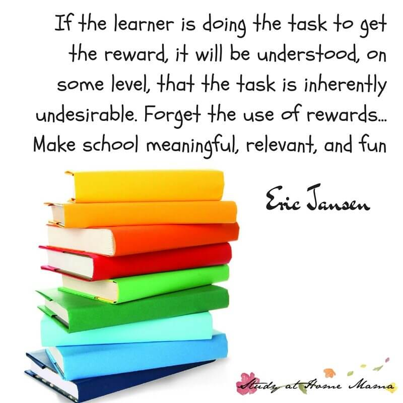 If the learner is doing the task to get the reward, it will be understood on some level, that the task is inherently undesirable. Forget the use of rewards... Make school meaningful, relevant, and fun - Eric Jansen. Check out our 6 Tips for Raising Internally Motivated Children.