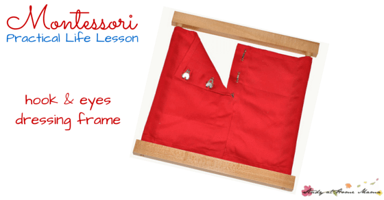Montessori Practical Life Lesson: Hook and Eye Dressing Frame - teach children how to dress themselves by practicing on the Montessori dressing frames