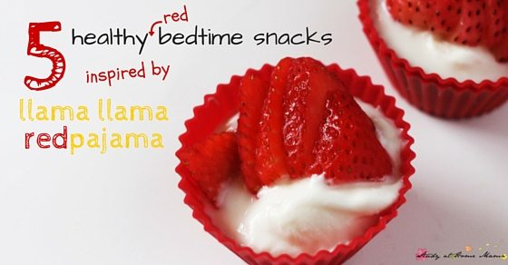 Kids' Kitchen: Easy Bedtime Snacks inspired by Llama Llama Red Pajama. 5 easy healthy bedtime snacks kids can help make