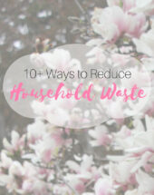10+ Ways to Reduce Household Waste