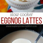 Slow Cooker Eggnog Lattes