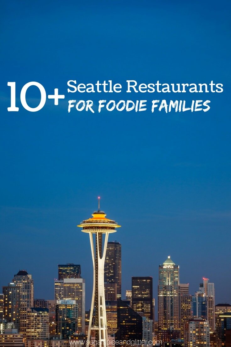 Amazing Seattle Restaurants your entire family will love - perfect for true foodies who don't want to be eating fast food on vacation