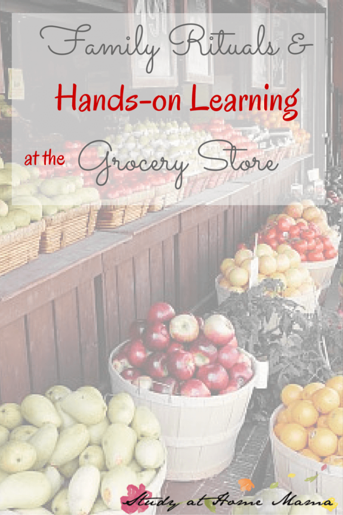 Family Rituals & Hands-on Learning at the Grocery Store