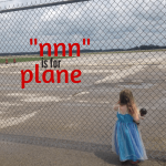 """""""nnn"""" is for plane"""