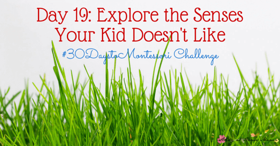 Tips for Encouraging Children to Explore the Senses They Don't Like using OT Concepts and Techniques as part of the #30DaystoMontessori Challenge