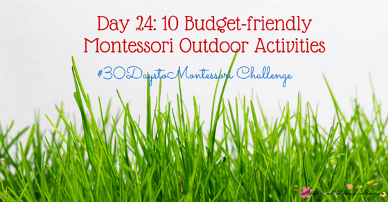 10 Budget-friendly Montessori Outdoor Activities - Montessori belongs in all areas of life. Part of the #30daystoMontessori Challenge