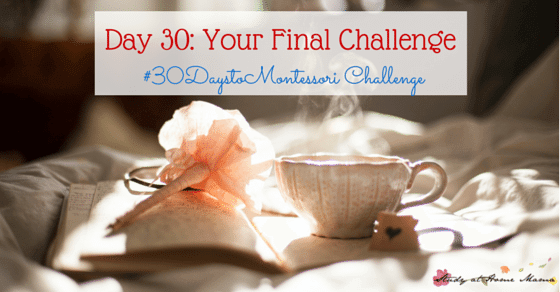 Your Final Challenge of the #30daystoMontessori Challenge - take a moment for yourself