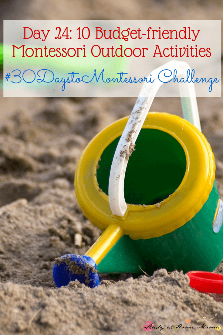 10 Budget-friendly Montessori Outdoor Activities - Montessori as a mindset to exploring and learning. Part of the #30DaystoMontessori Challenge