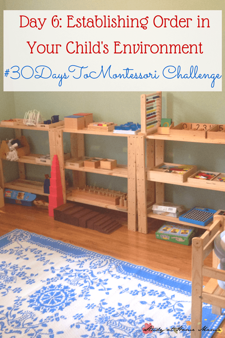 Tips for Organizing and Establishing Order in Your Child's Environment to help them focus and be more independent in their work and play. Part of a #30daystoMontessori challenge