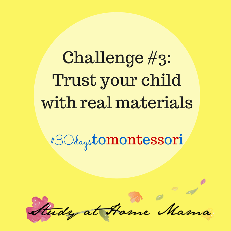 Trust Your Child With Real Materials #30daystoMontessori