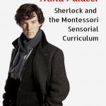 Creating a Mind Palace: Sherlock and the Sensorial Curriculum