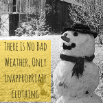 There is No Bad Weather, Only Inappropriate Clothing