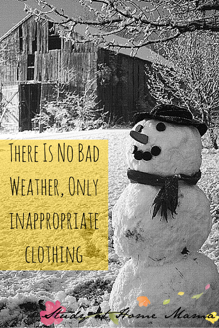 There Is No Bad Weather Only Inappropriate Clothing