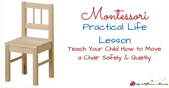 Montessori Practical Life Lesson: Moving a Chair - teach your child how to safely and quietly move a chair, an essential skill for cooperative classroom learning