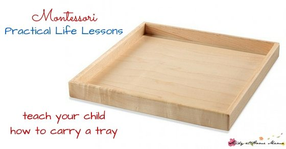 Teach Your Child How to Carry a Tray the Montessori Way - part of a Montessori practical life lessons series, teaching children orderly & purposeful work
