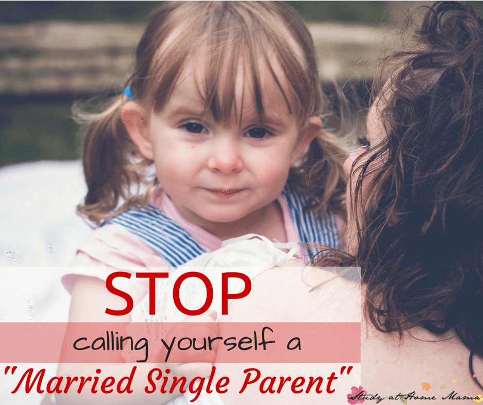 STOP Calling Yourself a Married Single Parent