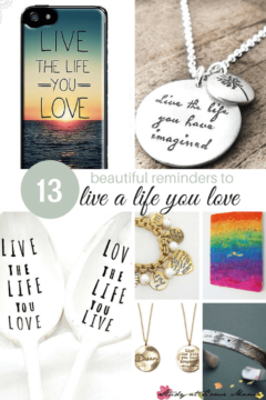 13 Beautiful Reminders to Live the Life You Love