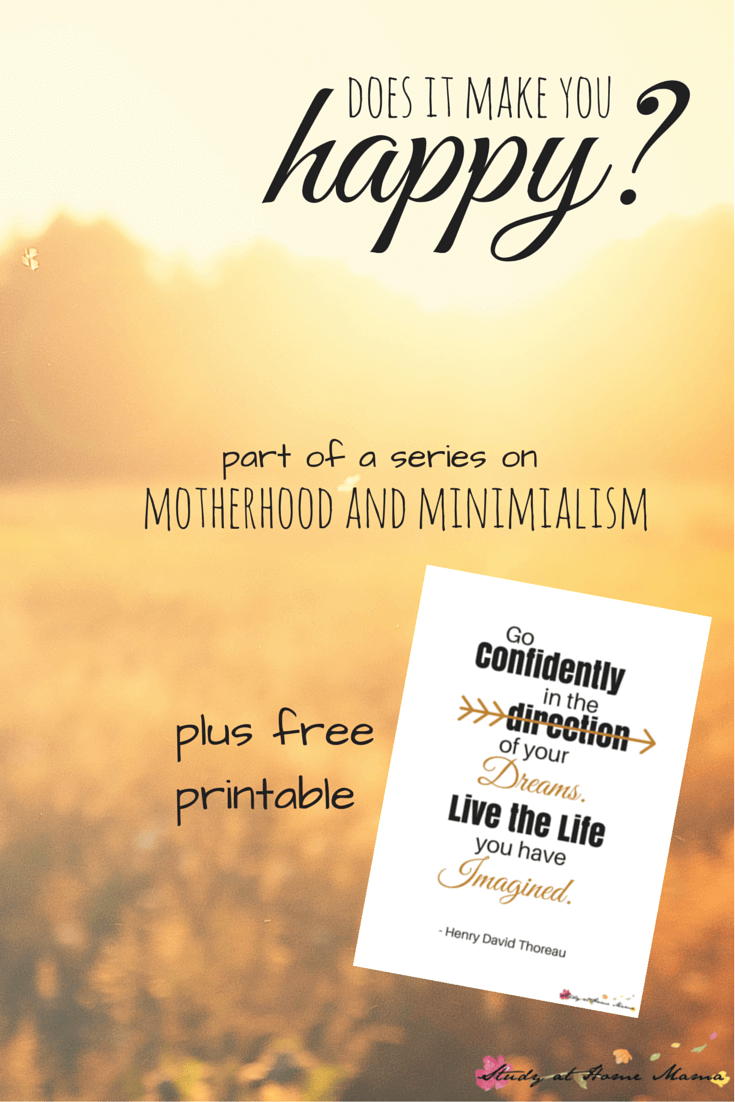 Does it make you happy? Part of a series on Motherhood and Minimalism, exploring removing the obligation and clutter from our lives so we can live a life we love! Plus free Henry David Thoreau quote poster printable