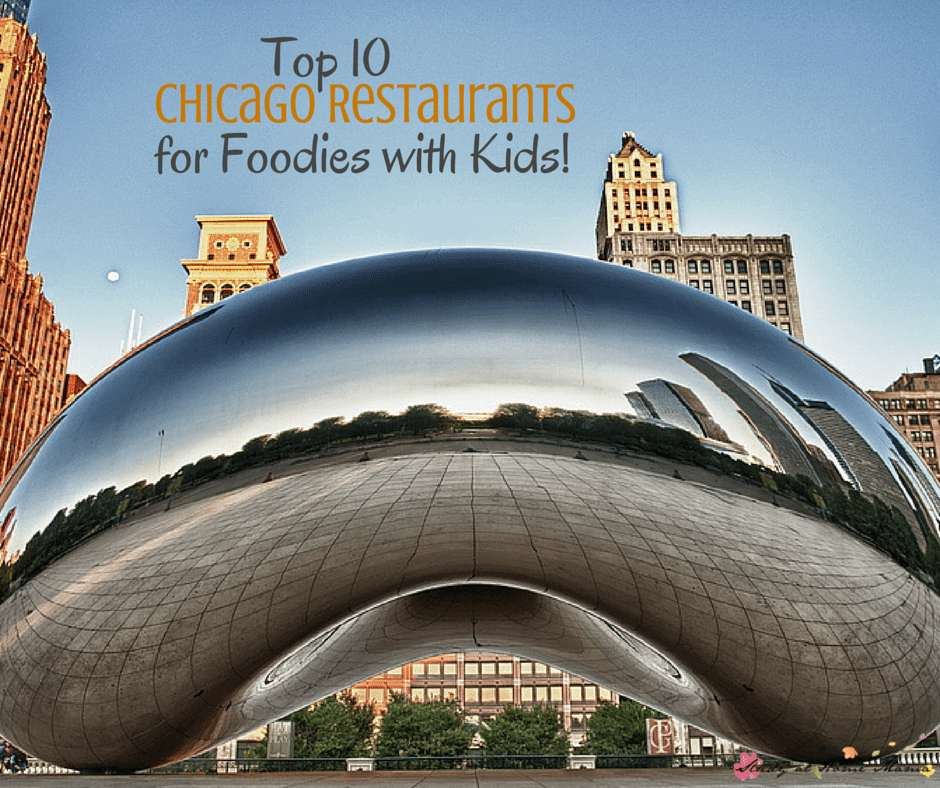 Top 10 Chicago Restaurants for Foodies with Kids! Where to Eat in Chicago when you love good food