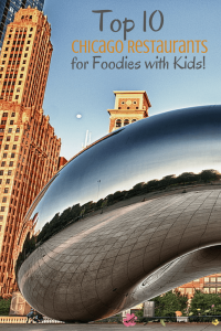 Top 10 Chicago Restaurants for Foodies with Kids!