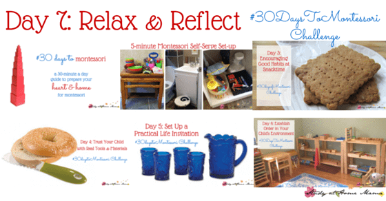 The First Week of the #30daystoMontessori Challenge - a day to rest and reflect on the previous Montessori challenges: Creating a Montessori Self-Serve Set-up, Encouraging Good Habits at Snack Time, Trusting Children with Real Materials, Setting Up a Practical Life Invitation, & Establishing Order in Your Child's Environment