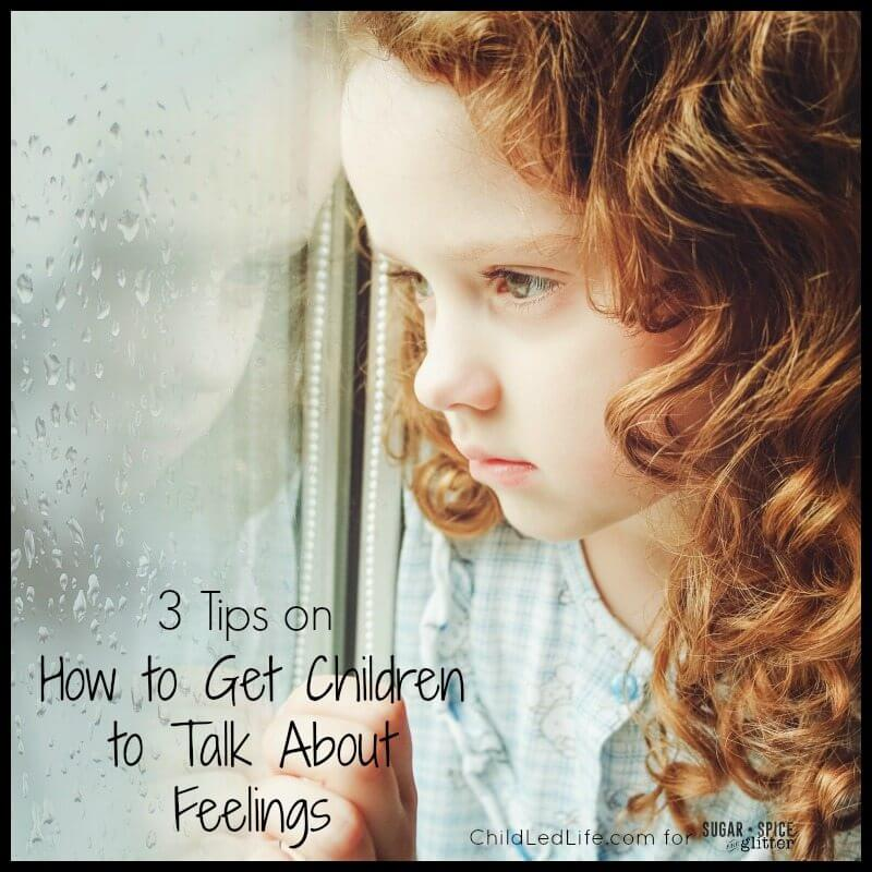 3 Tips on How to Get Children To Talk About Feelings Child Led Life on Sugar Spice and Glitter