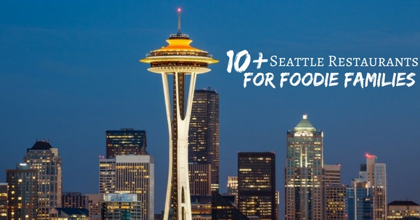 10 Foodie Family Friendly Restaurants In Seattle Sugar