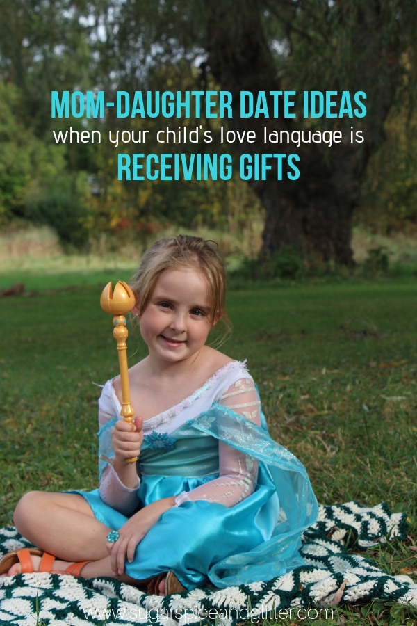 40 Unique Mom Daughter Date Ideas, including How to Show Love When your Child's Love Language is Receiving Gifts (Without spoiling them)