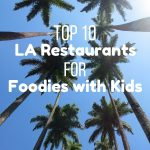 10 Best Restaurants in Los Angeles for Foodie Families