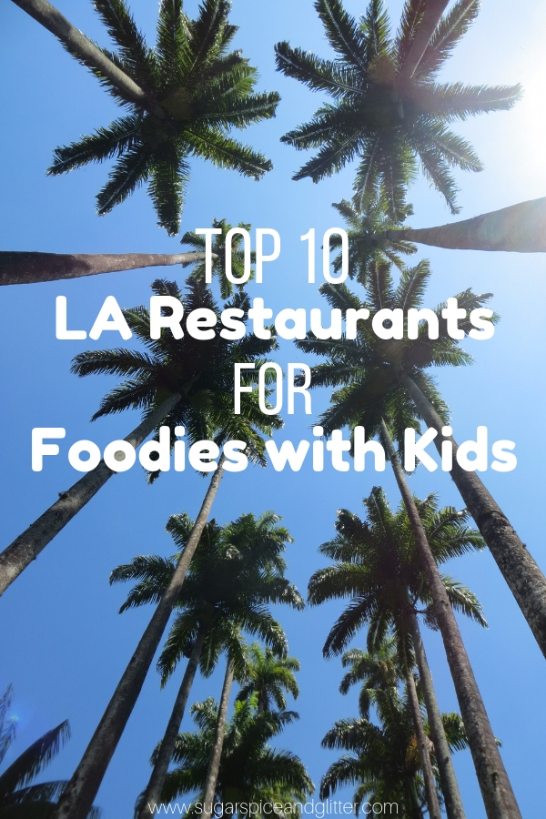 Top 10 LA Restaurants for Foodie Families. A must-read before while doing any Los Angeles Family Vacation Planning
