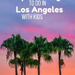 Top 10 Things to do in Los Angeles with Kids