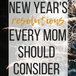 New Year Resolutions Every Mom Should Consider