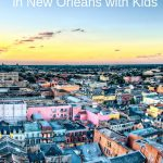 The Best 50 Things to do With Kids in New Orleans