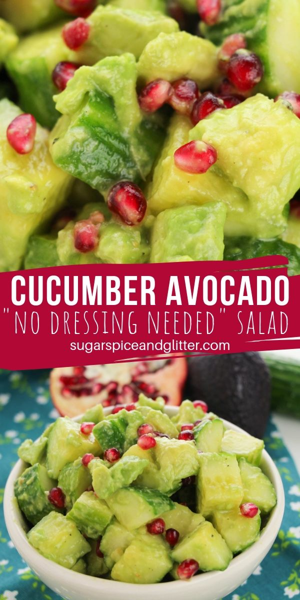 A super simple cucumber avocado salad that requires no dressing because the avocado and olive oil combine to make a creamy dressing all of their own! Add pomegranates for a pop of fruity flavor